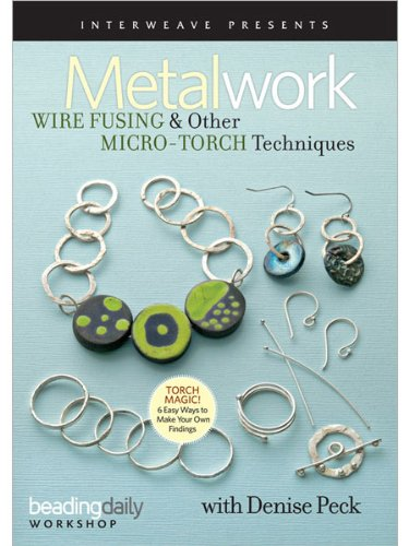 Metalwork: Wire Fusing & Other Micro-Torch Techniques